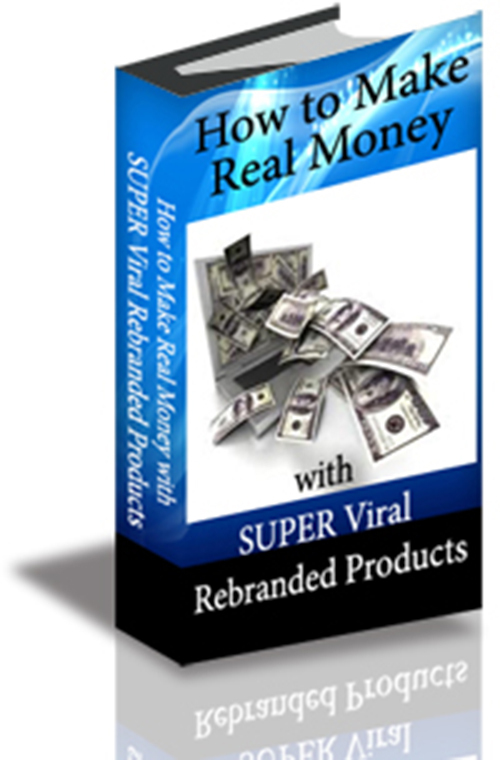 Product picture How to Make Real Money with SUPER Viral Rebranded Products